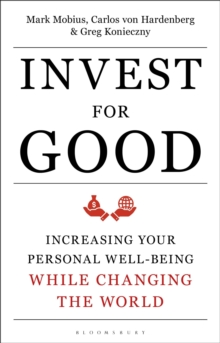 Invest for Good : A Healthier World and a Wealthier You, Hardback Book