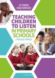Teaching Children to Listen in Primary Schools : A practical approach, Paperback / softback Book