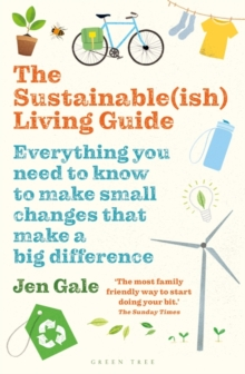 The Sustainable(ish) Living Guide : Everything You Need to Know to Make Small Changes That Make a Big Difference, Paperback / softback Book