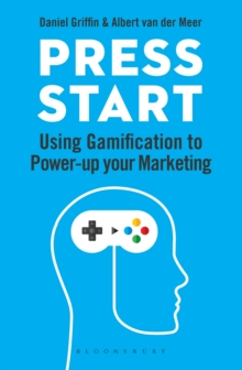 Press Start : Using gamification to power-up your marketing, Paperback / softback Book