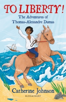 To Liberty! The Adventures of Thomas-Alexandre Dumas: A Bloomsbury Reader, Paperback / softback Book