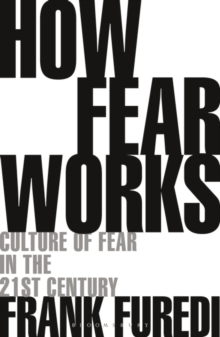 How Fear Works : Culture of Fear in the Twenty-First Century, Paperback / softback Book