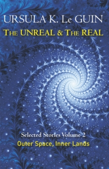 The Unreal and the Real : Selected Stories of Ursula K. Le Guin: Outer Space & Inner Lands Volume Two, Paperback Book