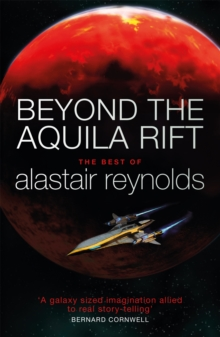 Beyond the Aquila Rift : The Best of Alastair Reynolds, Paperback / softback Book
