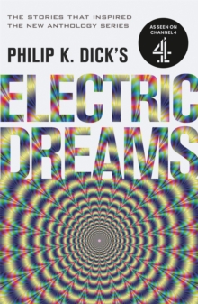 Philip K. Dick's Electric Dreams: Volume 1 : The stories which inspired the hit Channel 4 series, Paperback / softback Book