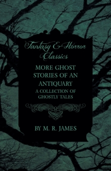 More Ghost Stories of an Antiquary - A Collection of Ghostly Tales (Fantasy and Horror Classics), Paperback / softback Book