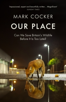 Our Place : Can We Save Britain s Wildlife Before It Is Too Late?, EPUB eBook