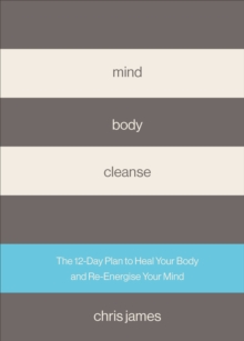 Mind Body Cleanse : The 12 Day Plan to Heal Your Body and Re-Energise Your Mind, EPUB eBook