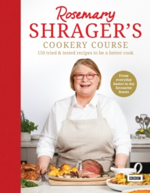 Rosemary Shrager s Cookery Course : 150 tried & tested recipes to be a better cook, EPUB eBook