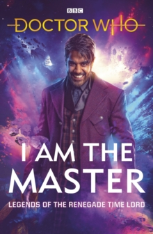 Doctor Who: I Am The Master : Legends of the Renegade Time Lord, EPUB eBook