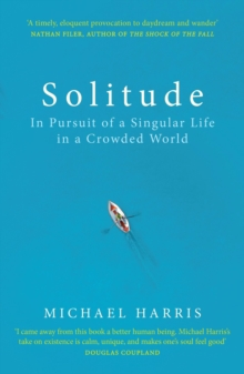 Solitude : In Pursuit of a Singular Life in a Crowded World, EPUB eBook