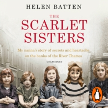 The Scarlet Sisters : My nanna's story of secrets and heartache on the banks of the River Thames, eAudiobook MP3 eaudioBook