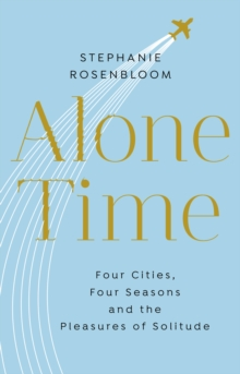 Alone Time : Four seasons, four cities and the pleasures of solitude, EPUB eBook