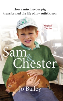 Sam and Chester : How a mischievous pig transformed the life of my autistic son, EPUB eBook