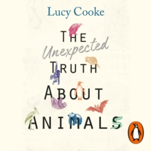 The Unexpected Truth About Animals : Brilliant natural history, starring lovesick hippos, stoned sloths, exploding bats and frogs in taffeta trousers..., eAudiobook MP3 eaudioBook