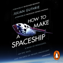 How to Make a Spaceship : A Band of Renegades, an Epic Race and the Birth of Private Space Flight, eAudiobook MP3 eaudioBook