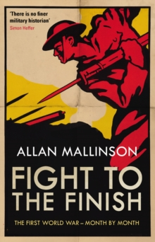 Fight to the Finish : The First World War - Month by Month, EPUB eBook