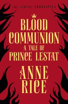 Blood Communion : A Tale of Prince Lestat (The Vampire Chronicles 13), EPUB eBook