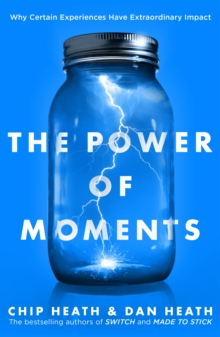 The Power of Moments : Why Certain Experiences Have Extraordinary Impact, EPUB eBook