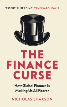 The Finance Curse : How global finance is making us all poorer, EPUB eBook