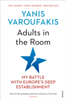 Adults In The Room : My Battle With Europe s Deep Establishment, EPUB eBook