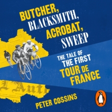 Butcher, Blacksmith, Acrobat, Sweep : The Tale of the First Tour de France, eAudiobook MP3 eaudioBook