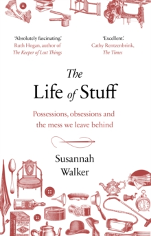 The Life of Stuff : A memoir about the mess we leave behind, EPUB eBook