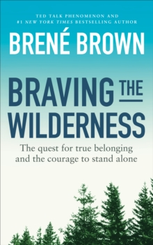 Braving the Wilderness : The quest for true belonging and the courage to stand alone, EPUB eBook