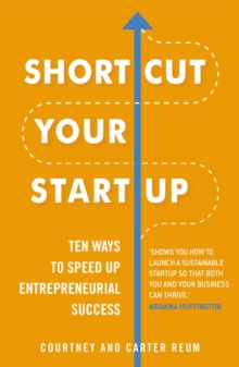 Shortcut Your Startup: Ten Ways to Speed Up Entrepreneurial Success : Speed Up Success With Unconventional Advice, EPUB eBook