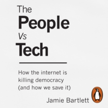 The People Vs Tech : How the internet is killing democracy (and how we save it), eAudiobook MP3 eaudioBook