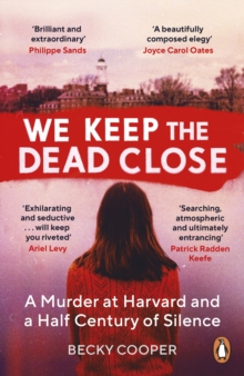 We Keep the Dead Close : A Murder at Harvard and a Half Century of Silence, EPUB eBook