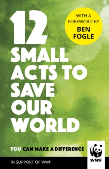 12 Small Acts to Save Our World : Simple, Everyday Ways You Can Make a Difference, EPUB eBook