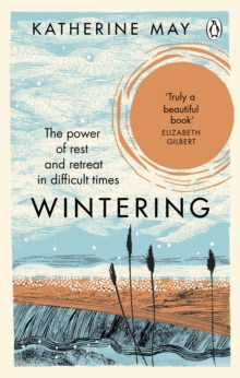 Wintering : The power of rest and retreat in difficult times, EPUB eBook
