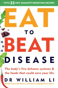 Eat to Beat Disease : The Body s Five Defence Systems and the Foods that Could Save Your Life, EPUB eBook