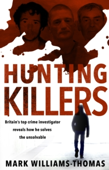 Hunting Killers : o Britain s top crime investigator reveals how he solves the unsolvable, EPUB eBook