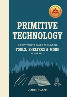 Primitive Technology : A Survivalist's Guide to Building Tools, Shelters & More in the Wild, EPUB eBook
