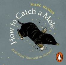 How to Catch a Mole : And Find Yourself in Nature, eAudiobook MP3 eaudioBook