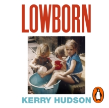 Lowborn : Growing Up, Getting Away and Returning to Britain's Poorest Towns, eAudiobook MP3 eaudioBook