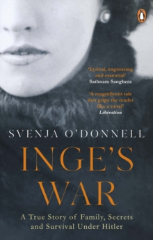 Inge's War : A Story of Family, Secrets and Survival under Hitler, EPUB eBook