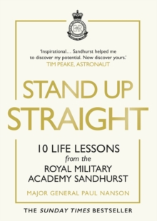 Stand Up Straight : 10 Life Lessons from the Royal Military Academy Sandhurst, EPUB eBook