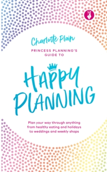 Happy Planning : Plan your way through anything, from healthy eating and holidays to weddings and weekly shops, EPUB eBook