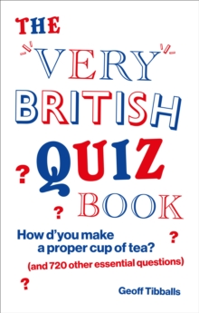 The Very British Quiz Book : How d you make a proper cup of tea? (and 720 other essential questions), EPUB eBook
