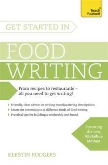 Get Started in Food Writing : The complete guide to writing about food, cooking, recipes and gastronomy, Paperback Book
