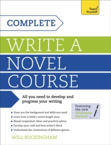 Complete Write a Novel Course : Your complete guide to mastering the art of novel writing, Paperback / softback Book