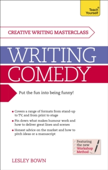 Writing Comedy : How to Use Funny Plots and Characters, Wordplay and Humour in Your Creative Writing, Paperback Book