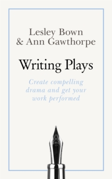 Masterclass: Writing Plays : How to create realistic and compelling drama and get your work performed, Paperback / softback Book