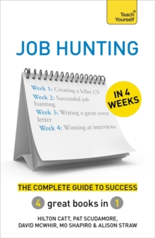 Job Hunting in 4 Weeks : The Complete Guide to Success: Teach Yourself, Paperback Book