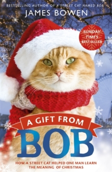 A Gift from Bob : How a Street Cat Helped One Man Learn the Meaning of Christmas, Paperback Book