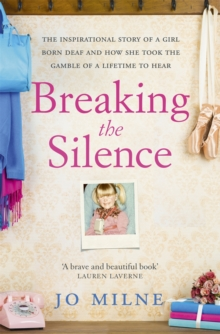 Breaking the Silence : My Journey of Discovery as Transformative Surgery Allowed Me to Hear for the First Time, Paperback Book