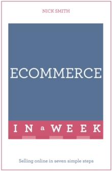 E-commerce In A Week : Selling Online In Seven Simple Steps, Paperback Book